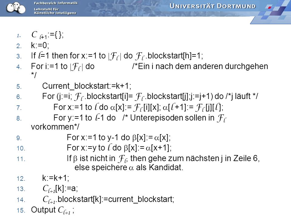 C l+1:={ }; k:=0; If l=1 then for x:=1 to Fl  do Fl .blockstart[h]=1; For i:=1 to Fl  do /*Ein i nach dem anderen durchgehen */